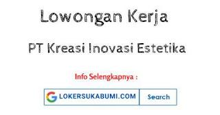 Lowongan Kerja PT Kreasi Inovasi Estetika Sukabumi Terbaru