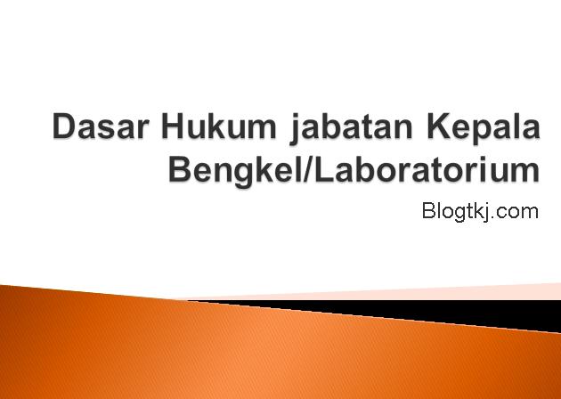 Dasar Hukum jabatan kepala bengkel/laboratorium