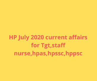 HP July 2020 current affairs for Tgt,staff nurse,hpas,hpssc,hppsc
