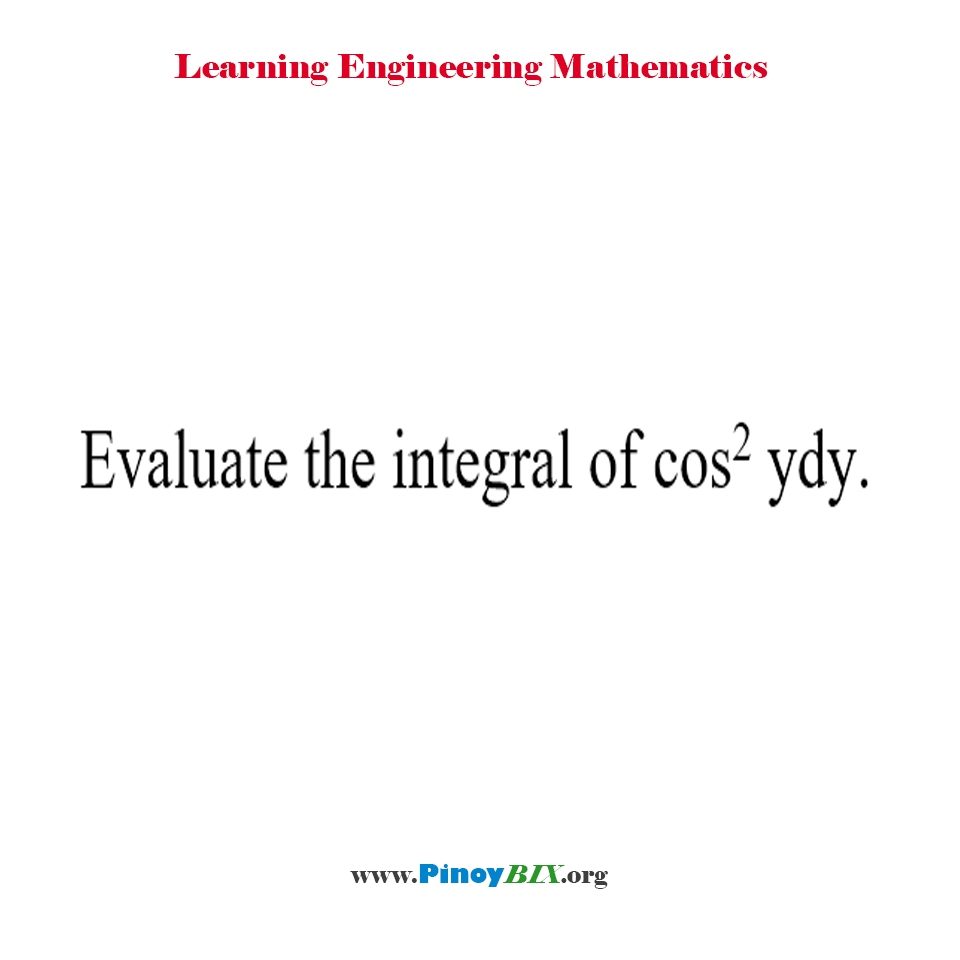 Evaluate the integral of cos^2 ydy.
