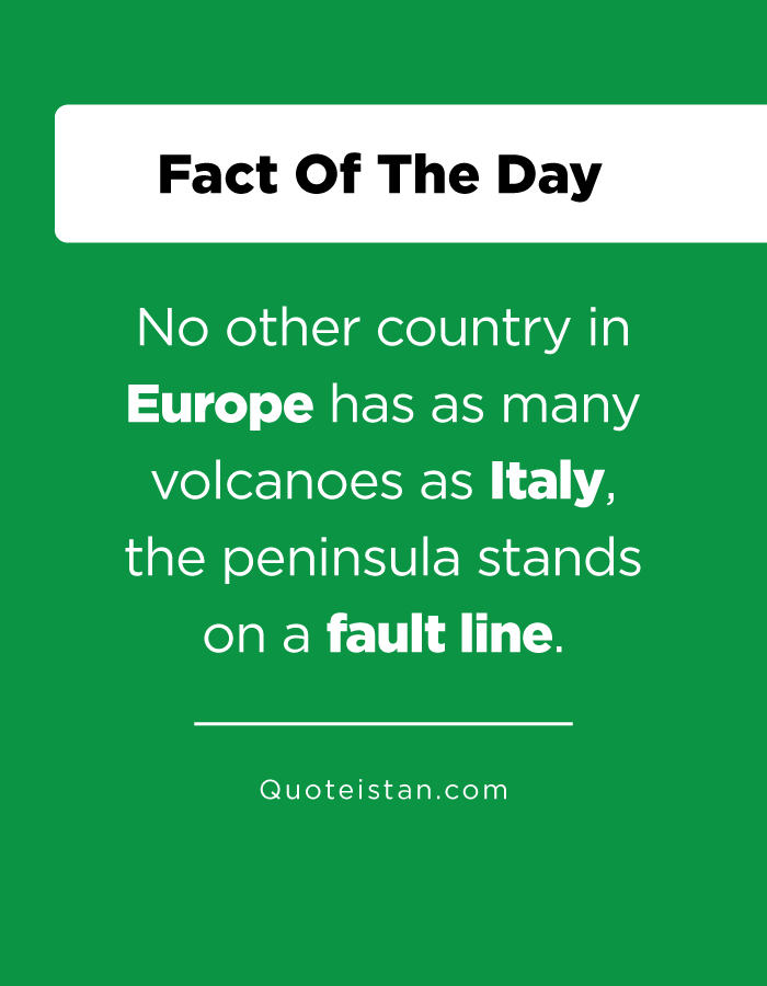 No other country in Europe has as many volcanoes as Italy,  the peninsula stands on a fault line.