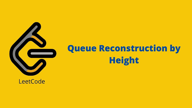 Leetcode Queue Reconstruction by Height problem solution
