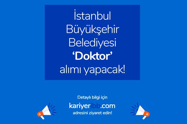 İstanbul Büyükşehir Belediyesi kariyer sayfasında doktor alımı yapmak için iş ilanı yayınladı. Detaylar kariyeribb.com'da!