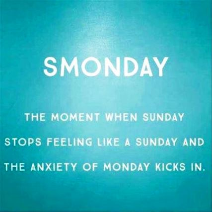 SMonday - that awful moment on Sunday afternoon when you realize it's almost Monday already.
