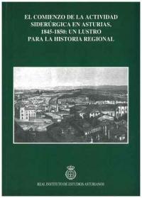 Libro: El comienzo de la actividad siderúrgica en Asturias, 1845-1850: un lustro para la historia regional