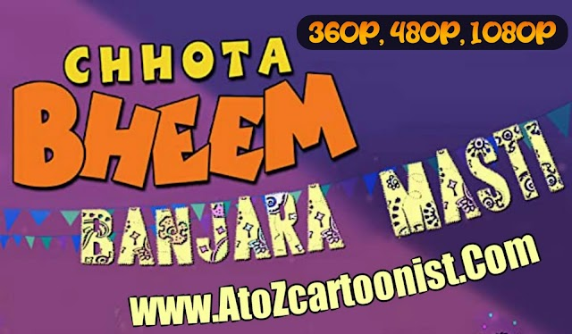 CHHOTA BHEEM - BANJARA MASTI FULL MOVIE IN HINDI DOWNLOAD (360P, 480P & 1080P)