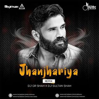 JHANJHRIYA - REMIX - DJ GR AHAH X DJ SULTAN SHAH