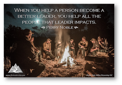 When you help a person become a better leader, you help all the people that leader impacts. - Perry Noble (hotshot crew sitting around a campfire)