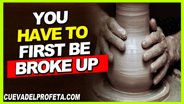 You have to first be broke up - William Marrion Branham