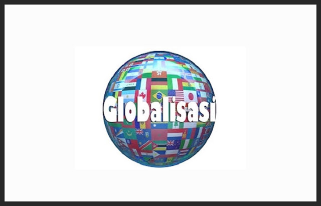 Pengertian Globalisasi, Penyebab Globalisasi, Dampak Globalisasi
