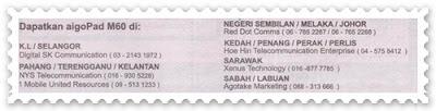 Aigo Pad M60 - Senarai Pengedar - KL / Selangor 0321431972, Pahang / Terengganu / Kelantan 0169305228 095131233, Negeri Sembilan / Melaka / Johor 067652267 067652268, Kedah / Penang / Perak / Perlis 045758412, Sarawak 0168777785, Sabah / Labuan 088313666  Senarai Pusat Servis - KL 0322873010, Kelantan 097449010, 095158010, Kedah 047340010, Penang 046422010, Perak 055473010, Johor 07-3539010, Sarawak 082243010, Sabah 088486620.