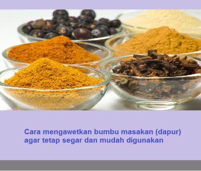 Cara mengawetkan bumbu masakan (dapur) agar tetap segar dan mudah digunakan
