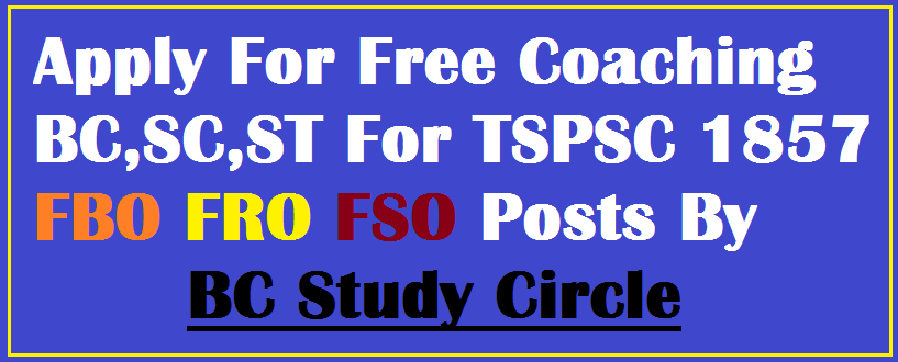 Apply For Free Coaching BC,SC,ST For TSPSC 1857 FBO FRO FSO Posts By BC Study Circle