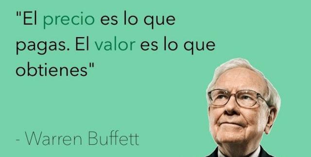 Precio es lo que pagas, valor lo que recibes. Warren Buffett