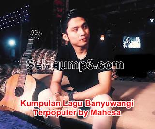 Update Terbaru Kumpulan Lagu Banyuwangi by Mahesa Full Album Mp3 Terpopuler