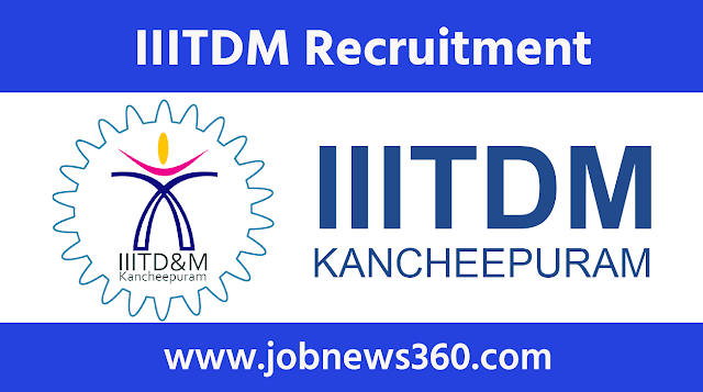 IIITDM Kancheepuram Recruitment 2020 for Executive Assistant Hostel & Office Assistant