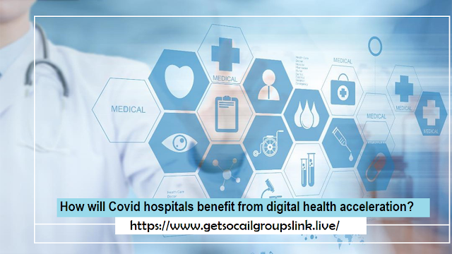 How will Covid hospitals benefit from digital health acceleration?