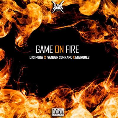 Dj Sipoda x Vander Soprano & Mierques - Game On Fire (EP) [Download] baixar nova EP descarregar agora 2018
