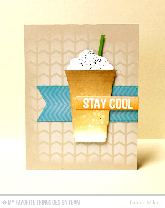 Handmade card from Donna Mikasa featuring Laina Lamb Design Stay Cool stamp set and Cool Cup Die-namics, Stitched Sentiment Strips and Stitched Fishtail Flag STAX Die-namics, and Chevron Grid stencil #mftstamps