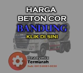 HARGA BETON COR READY MIX BANDUNG