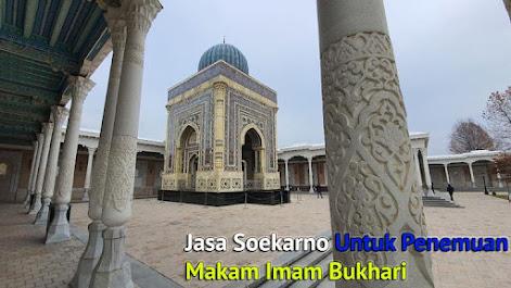 Jasa Soekarno Untuk Penemuan Makam Imam Bukhari
