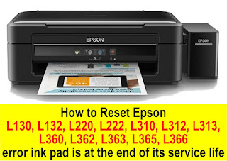 How to Reset Epson L130, L132, L220, L222, L310, L312, L313, L360, L362, L363, L365, L366 error ink pad is at the end of its service life