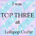 I made top 3 at Lollipop Crafts