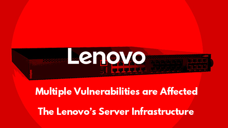 Multiple Vulnerabilities are Affected the Lenovo's Server Infrastructure that allows Hackers to Execute Malicious Code