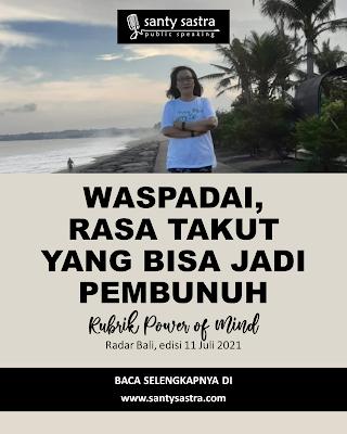2 - Waspadai Rasa Takut Yang Bisa Jadi Pembunuh - Rubrik Power of Mind - Santy Sastra - Radar Bali - Jawa Pos - Santy Sastra Public Speaking