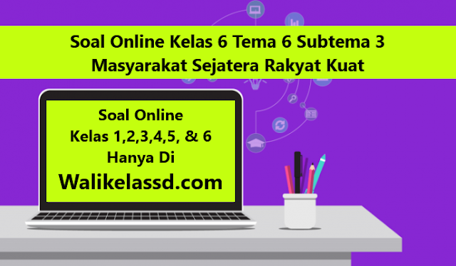 Soal Online Kelas 6 Tema 6 Subtema 3 Masyarakat Sejatera Rakyat Kuat