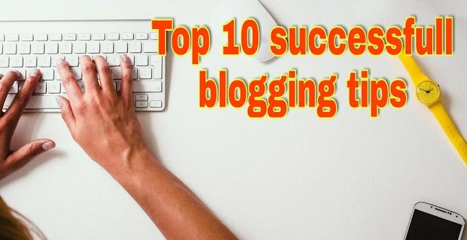 ব্লগিং-এ সফল হওয়ায় 10 টি উপায় | Top 10 successful blogging tips