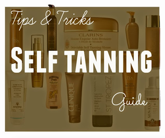 Tips & Tricks - Self tanning guide