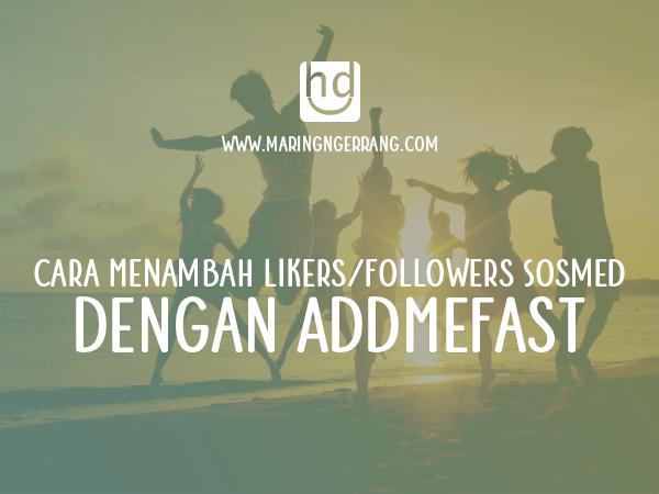 Cara Menambah Likers/Followers Sosmed dengan AddMeFast