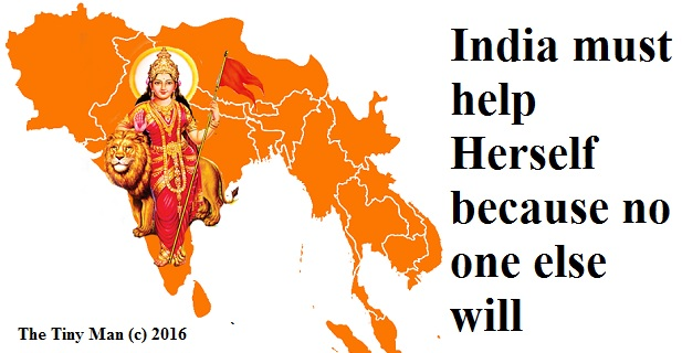 India Must Help Herself because no one else will
