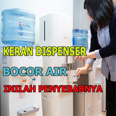 penyebab keran dispenser bocor air, penyebab keran dispenser netes air terus