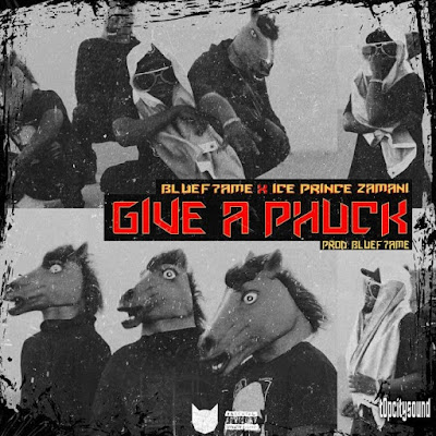 Bluef7ame & Ice Prince – Give A Phuck Mp3 Free Download