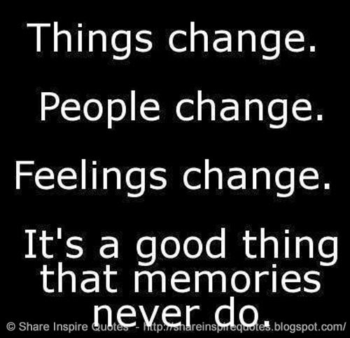 Things Change People Change Feelings Change Its A Good