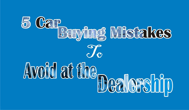 Car Buying Mistakes You Need To Avoid at the Dealership