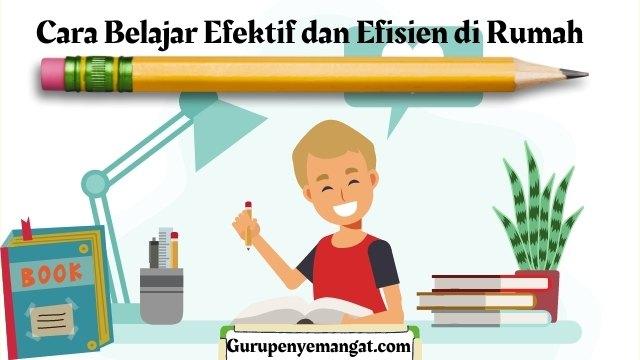 Cara Belajar Efektif dan Efisien di Rumah