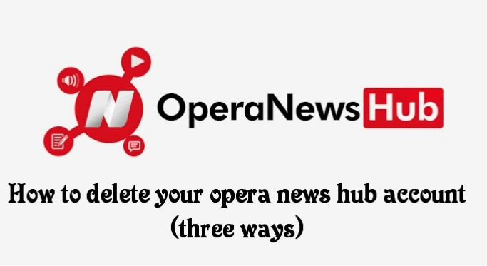 How to delete your opera news hub account