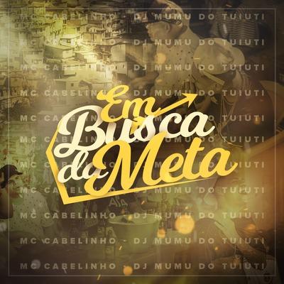 MC Cabelinho - Em Busca da Meta