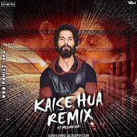 kaise-hua-remix