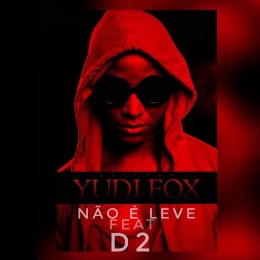 Yudi Fox – Não é Leve feat. D2