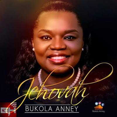 Music: Jehovah – Bukola Anney