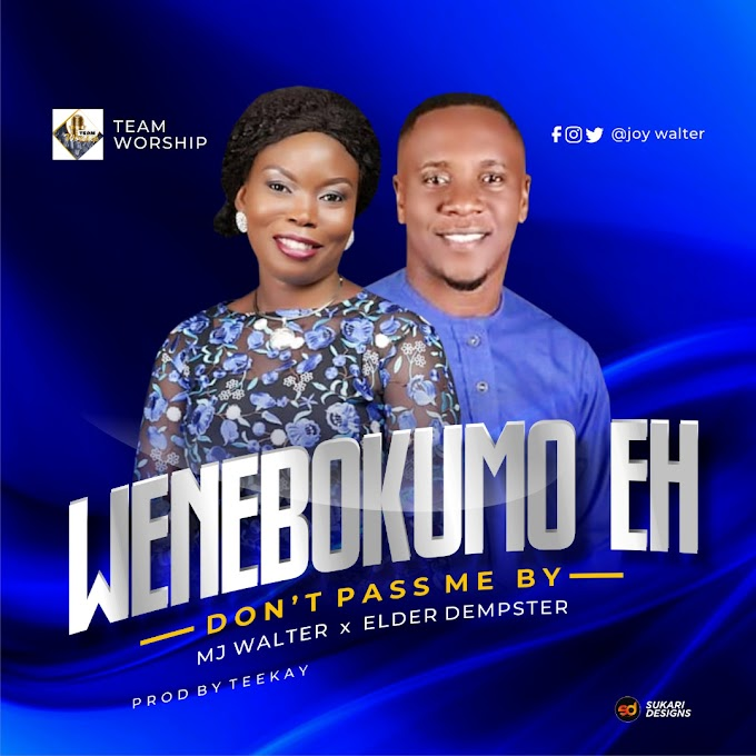 GOSPEL SONG: MJ Walter - Wenebokumo ft Elder Dempstar