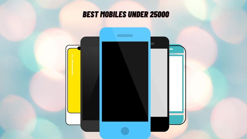 5 Best Mobile Phones Under 25000 in India (February 2021)