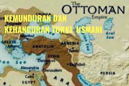 Faktor Kehancuran Turki Usmani Sebagai Kekhalifahan Islam Terakhir