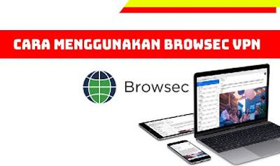 Cara Menggunakan Browsec VPN Gratis di Android dan Laptop