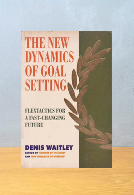 THE NEW DYNAMICS OF GOAL SETTING, Denis Waitley