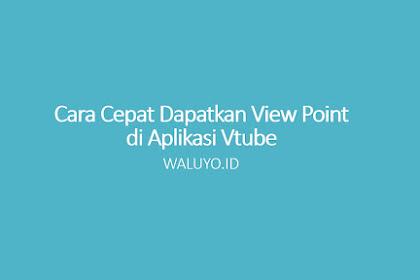 4+ Cara Cepat Mendapatkan VP (View Point) Banyak di Vtube [100% Berhasil]